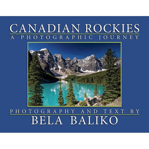 9781771751902 Canadian Rockies A Photographic Journey Bela Baliko Photography and Publishing Inc - Calendar Club1