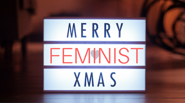 10 Ways To Have A Merry Feminist Christmas