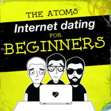 The Atoms, Internet Dating for Beginners