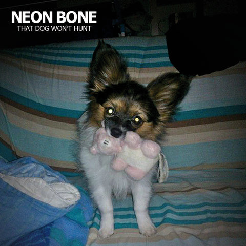 Neon Bone - That Dog Won't Hunt LP