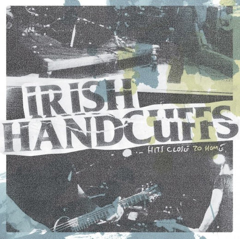 Irish Handcuffs - Hits Close To Home LP