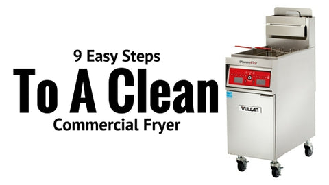 9 Easy Steps To A Clean Commercial Fryer