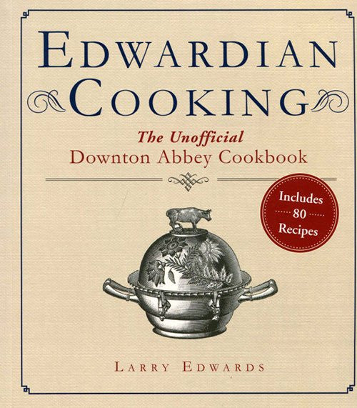 Edwardian Cooking, The Unofficial Downton Abbey Cookbook, Larry Edwards (Paperback)
