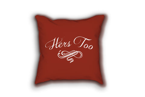 """Hers Too"" Throw Pillow"
