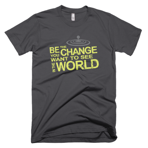 """Be The Change You Want To See In The World"" T-shirt – Asphalt"