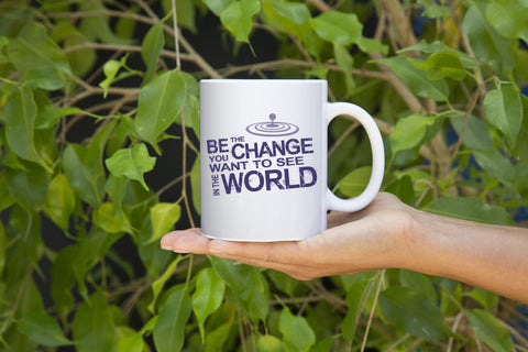 """Be The Change You Want To See in the World"" Mug"