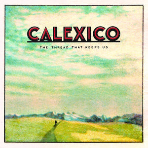 Calexico - The Thread That Keeps UsVinyl