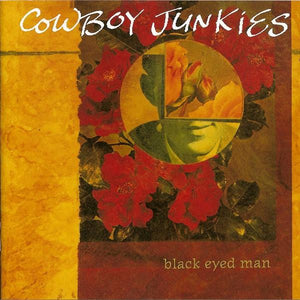 Cowboy Junkies - Black Eyed Man (2LP, Reissue)Vinyl