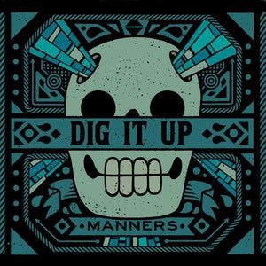 Dig It Up - MannersVinyl