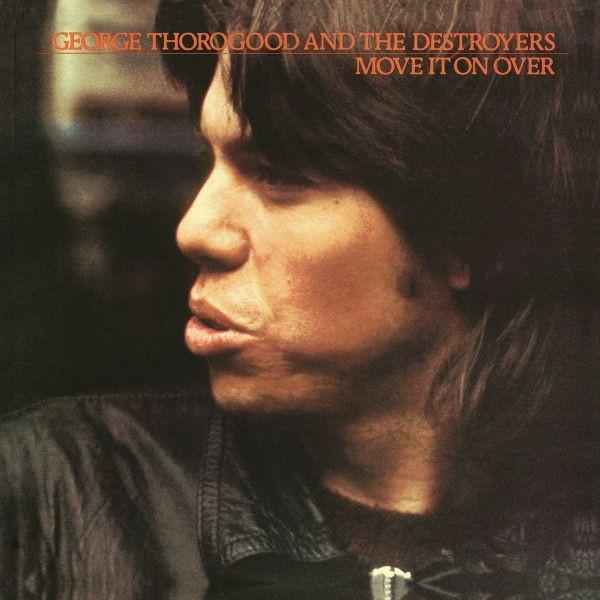 George Thorogood & The Destroyers - Move It On Over (Reissue)Vinyl