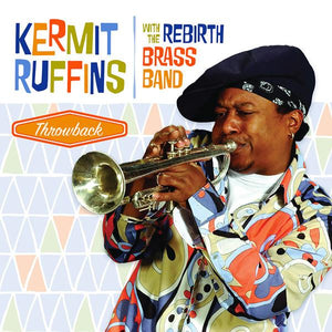 Kermit Ruffins With The Rebirth Brass Band - Throwback (Reissue, Remastered)Vinyl