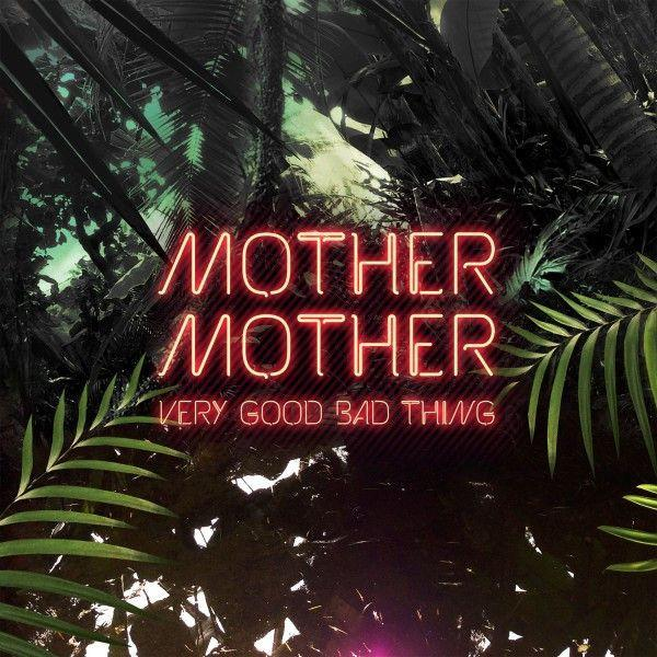 Mother Mother - Very Good Bad Thing - Vinyl - Funky Moose Records at Funky Moose Records