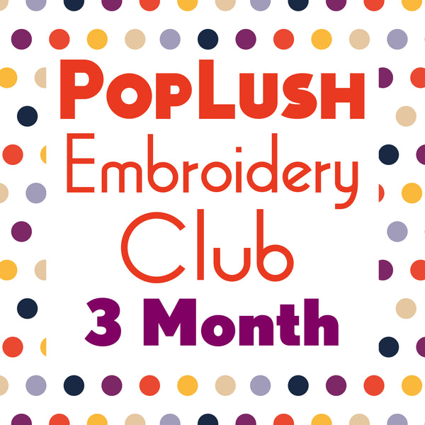 PopLush Embroidery Club 3 Month Subscription