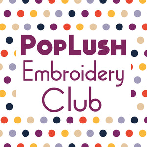 PopLush Embroidery Club