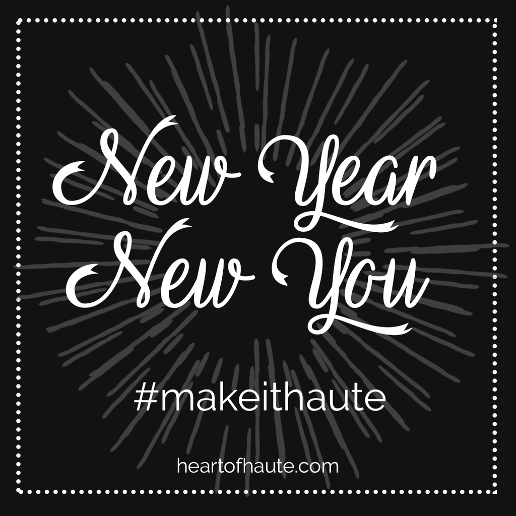 New Year, New You!  2018 Resolutions #makeithaute and WIN $75 every month in 2018!!! Heart of Haute