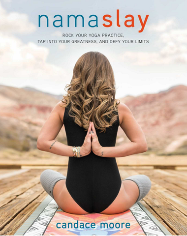 Namaslay | Rock Your Yoga Practice, Tap into Your Greatness & Defy Your Limits by Candace Moore