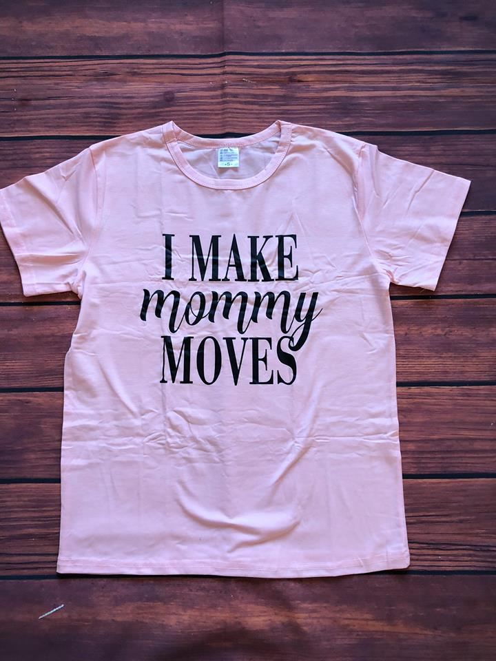 I MAKE MOMMY MOVES TEE SHIRT