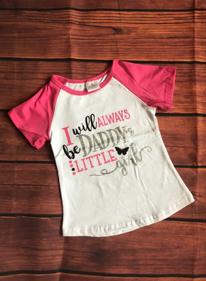 I WILL ALWAYS BE DADDY'S LITTLE GIRL RAGLAN