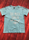 TOO MUCH TODDLE - Not enough coffee TSHIRT