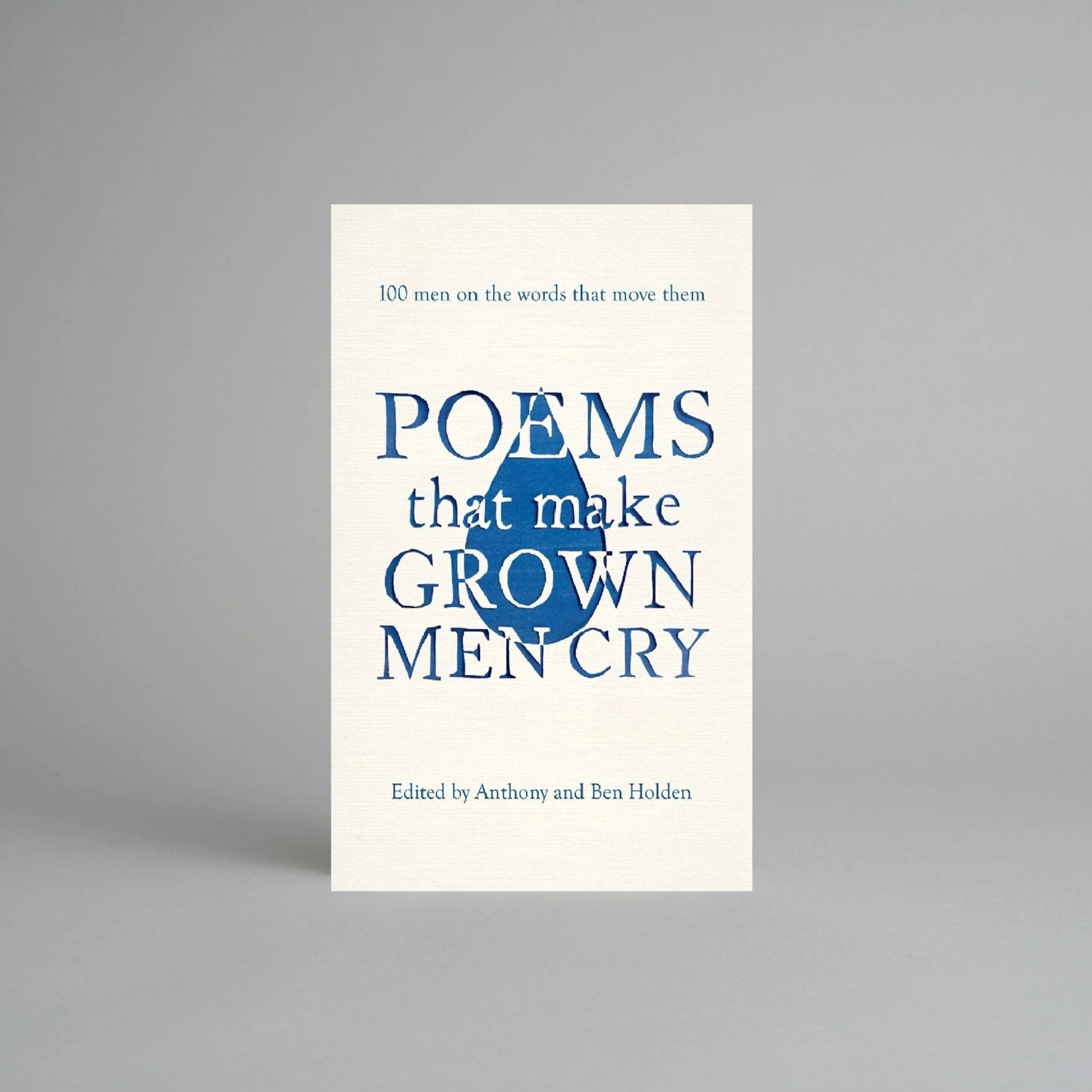 Poems That Make Grown Men Cry: 100 Men on the Words That Move Them by Anthony Holden