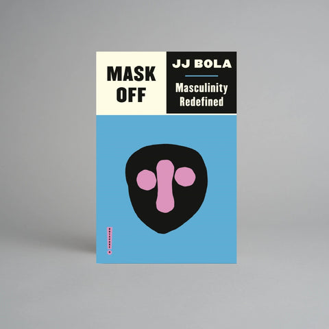 Mask Off: Masculinity Redefined by JJ Bola