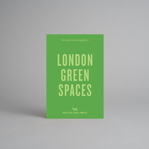 An Opinionated Guide to London Green Spaces by Harry Ades