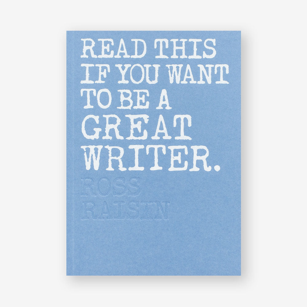 Read This is You Want to be a Great Writer by Ross Raisin