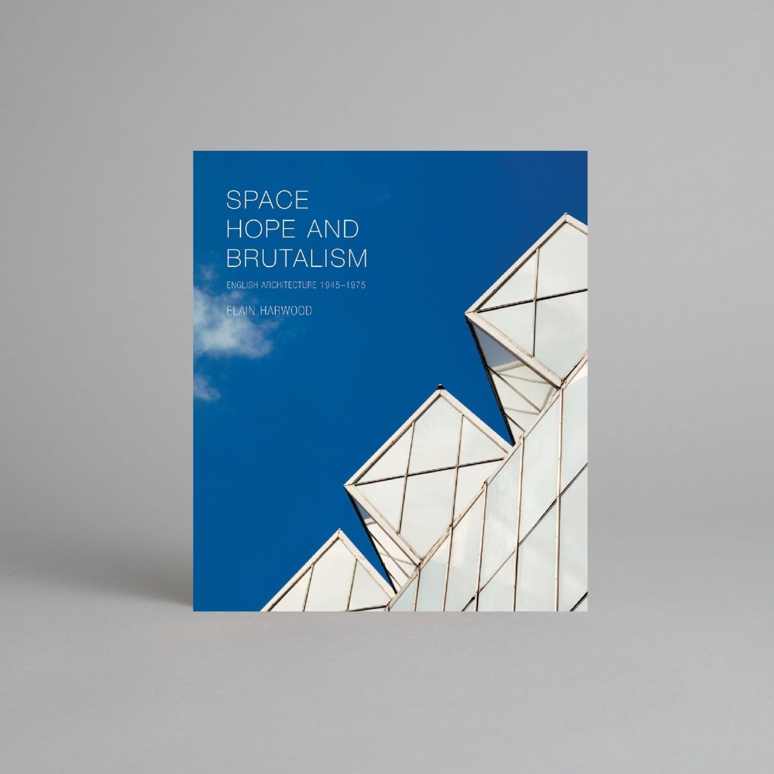 Space, Hope, and Brutalism: English Architecture, 1945-1975 by Elain Harwood