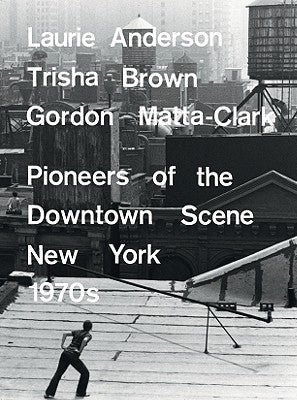 Pioneers of the Downtown Scene New York 1970s Exhibition Catalogue