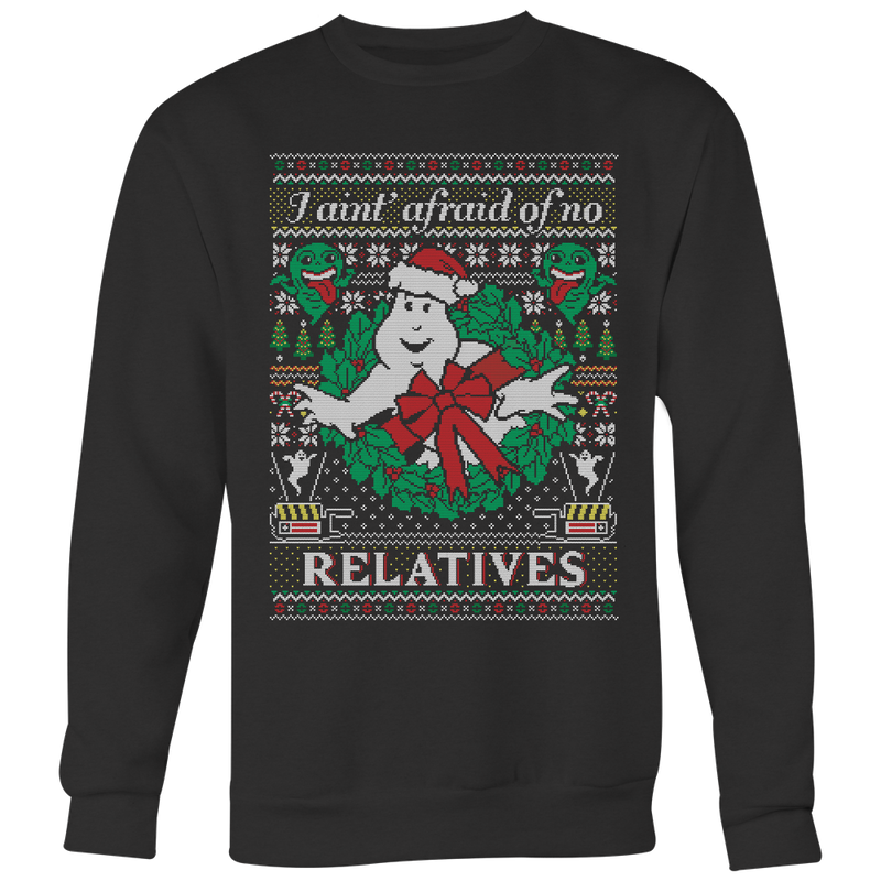I Ain't Afraid of No Relatives Ugly Christmas Sweater