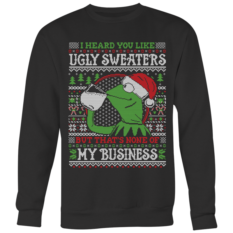 None of My Business Ugly Christmas Sweater