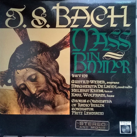 J. S. Bach - Guntild Weber, Margherita De Landi, Helmut Krebs, Karl Wolfram, Chorus And Orchestra Of Radio Berlin Conducted By Fritz Lehmann ‎– Mass In B Minor BWV 232 - LP 1966