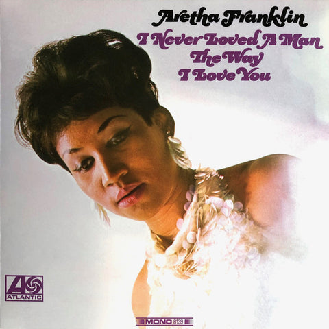 Aretha Franklin - I Never Loved A Man The Way I Love You - LP 2018