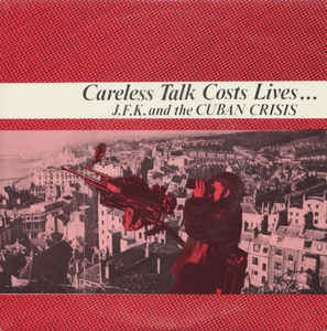"J.F.K. And The Cuban Crisis ‎– Careless Talk Costs Lives... - 45'lik / 7"" - 1983 E.P."