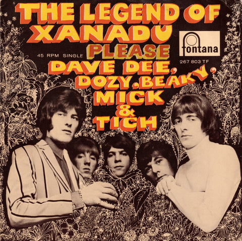 Dave Dee, Dozy, Beaky, Mick & Tich ‎– The Legend Of Xanadu / Please  - 45lik 1968
