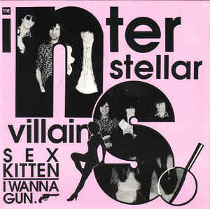 "The Interstellar Villains ‎– Sex Kitten / I Wanna Gun - 45'lik / 7"" - 1989"