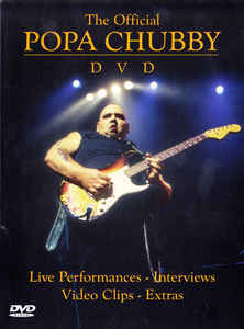 Popa Chubby ‎– The Official Popa Chubby Dvd - DVD