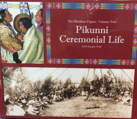Pikunni Ceremonial Life: Volume Two