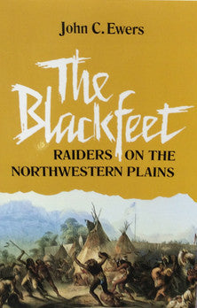 The Blackfeet, Raiders on the Northewestern Plains