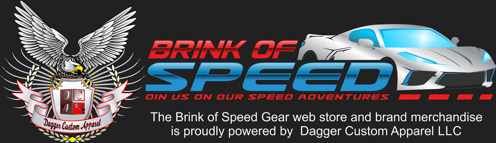 Brink of Speed You Tube Channel and Dagger Custom Apparel llc!!