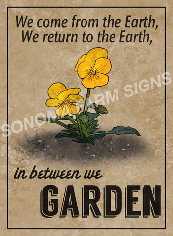 We Come from the Earth, We Return to the Earth, In Between we Garden