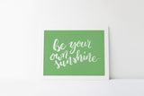 be your own sunshine print