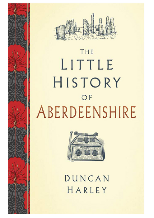 The Little history of Aberdeenshire - Duncan Harley