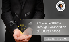 Achieve Excellence Through Collaboration & Culture Change