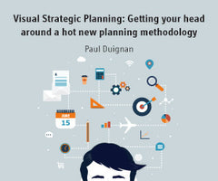 Preview of Visual Strategic Planning: Getting Your Head Around a Hot New Planning Methodology