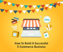 How to Build A Successful E-Commerce Business