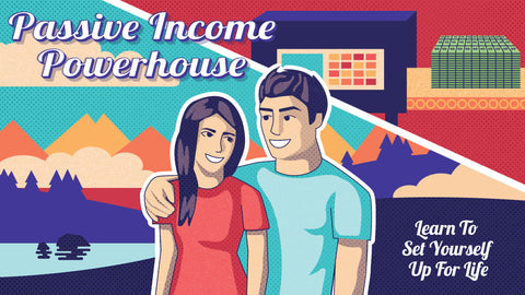 Passive Income Powerhouse: Learn to Set Yourself Up For Life