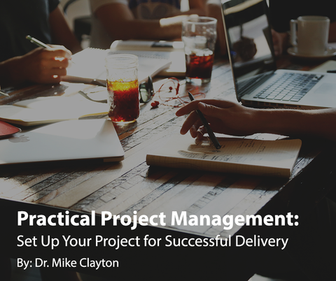 Practical Project Management: Set Up Your Project for Successful Delivery