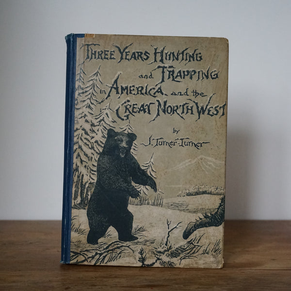 Three Years Hunting and Trapping in America and the Great North West - J. Turner-Turner
