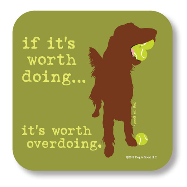 Dog Is Good Neoprene Drink Coaster If it's Worth Doing It's Worth Over Doing Irish Setter - Chicky Dee's Gifts